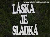 2D nápis LÁSKA JE SLADKÁ TISK. 12,5x65cm