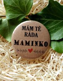 Magnet pr.5cm-pøírodní tm., Mám Tì ráda maminko - zvìtšit obrázek